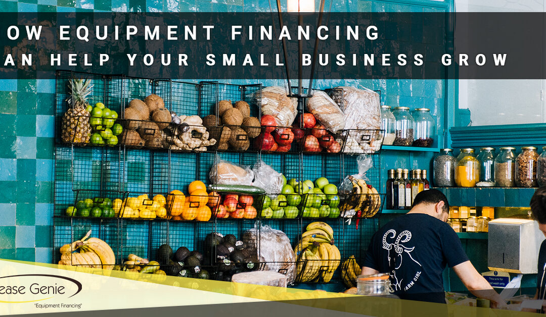 How Equipment Financing Can Help Your Small Business Grow